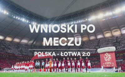 Wnioski po meczu Polska - Łotwa